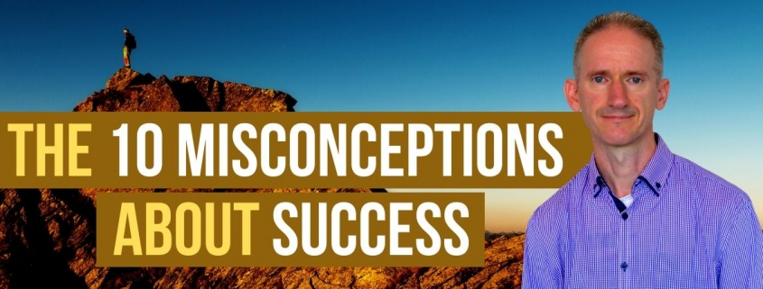 The 10 Misconceptions about Success